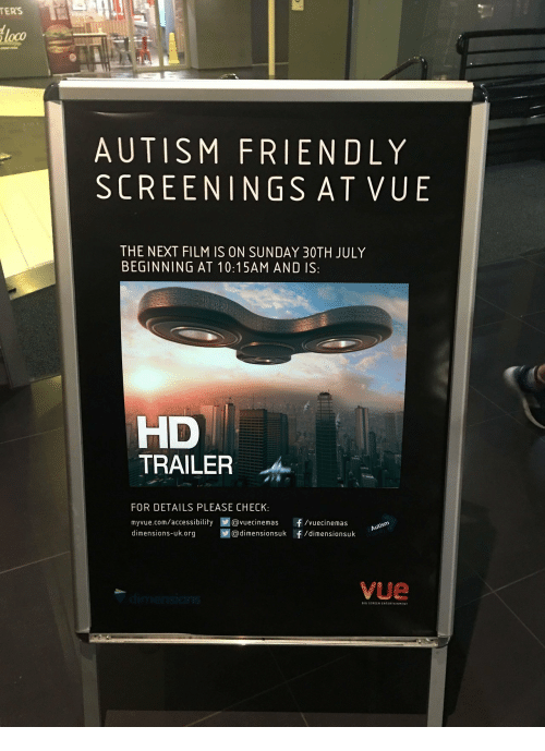 Autism, Sunday, and Film: TERS  loco  AUTISM FRIENDLY  SCREENINGS AT VUE  THE NEXT FILM IS ON SUNDAY 30TH JULY  BEGINNING AT 10:15AM AND IS:  TRAILER  FOR DETAILS PLEASE CHECK  myvue.com/accessibility @vuecinemas f /vuecinemas  dimensions-uk.org  Autism  画@dimensionsu k  f/dimensionsuk  VUe  BIG SCREEN ENTERTAINNENT