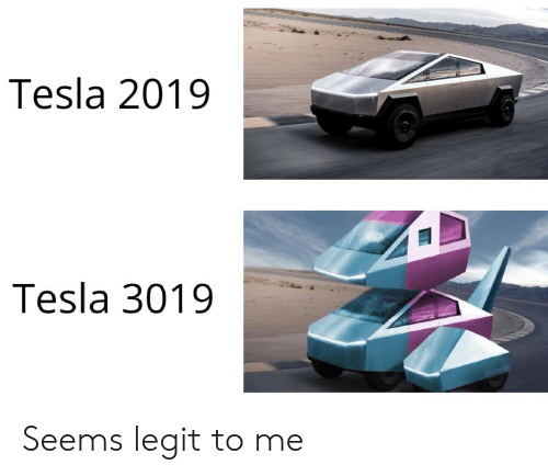 legit: Tesla 2019  Tesla 3019 Seems legit to me
