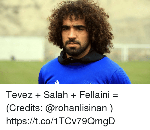 fellaini: Tevez + Salah + Fellaini =  (Credits: @rohanlisinan ) https://t.co/1TCv79QmgD