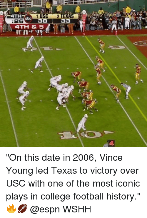 "College football: TEX  3  4TH  abo  :26  38  4TH &SA ""On this date in 2006, Vince Young led Texas to victory over USC with one of the most iconic plays in college football history."" 🔥🏈 @espn WSHH"
