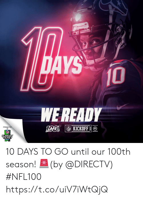 Memes, Nfl, and DirecTV: TEXANS  DAYS  10  WE READY  PRESENTED  FLKICKOFF  NFL  MADDEN  SUNDAY  TICKET 10 DAYS TO GO until our 100th season! 🚨(by @DIRECTV) #NFL100 https://t.co/uiV7iWtQjQ