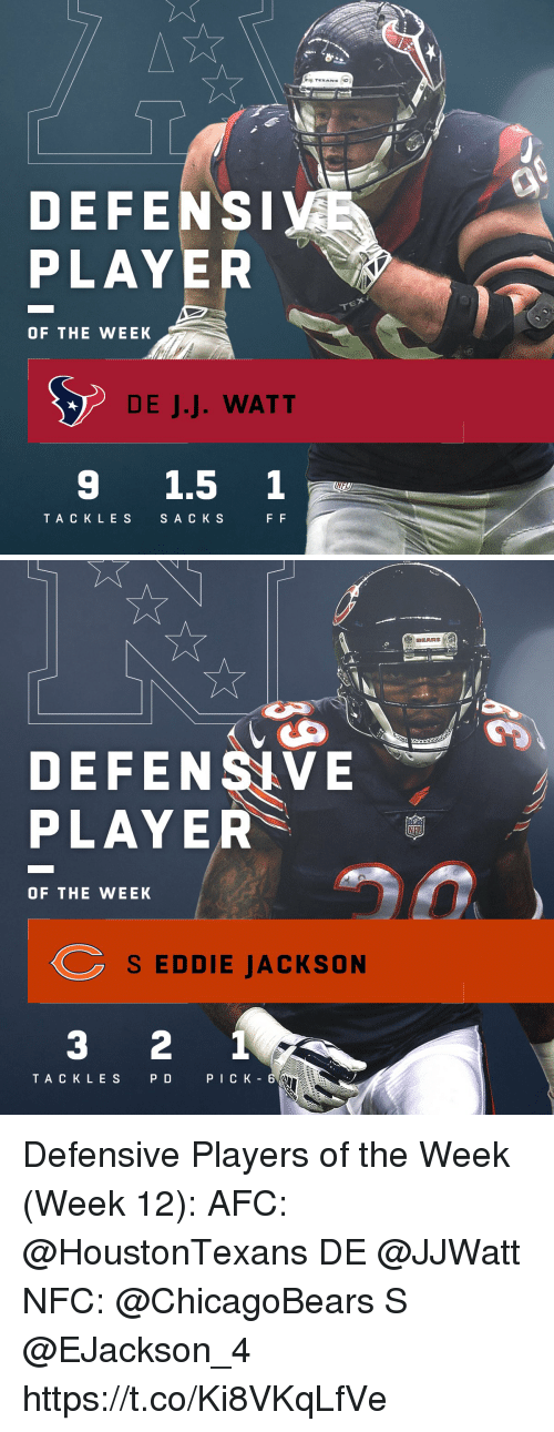 Memes, Bears, and Texans: TEXANS  DEFENS  PLAYER  OF THE WEEK  DE J.J. WATT  9 1.5 1  TA CKLES  SA C K S   BEARS  DEFENSIVE  PLAYER  OF THE WEEK  S EDDIE JACKSON  3 2 1  TACK LES  PD  PICK - 6 Defensive Players of the Week (Week 12):  AFC: @HoustonTexans DE @JJWatt  NFC: @ChicagoBears S @EJackson_4 https://t.co/Ki8VKqLfVe