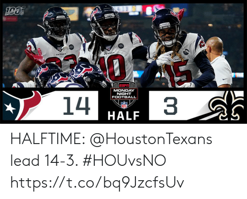 Cans: TEXANS  TEXANS  CANS  MONDAY  NIGHT  FOOTBALL  14  3  INFL HALFTIME: @HoustonTexans lead 14-3. #HOUvsNO https://t.co/bq9JzcfsUv