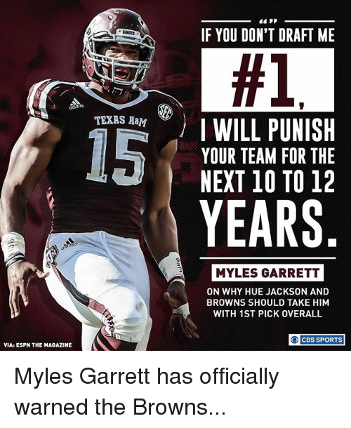 Espn, Memes, and Sports: TEXAS A&M  15  VIA ESPN THE MAGAZINE  IF YOU DON'T DRAFT ME  #1  WILL PUNISH  YOUR TEAM FOR THE  NEXT 10 TO 12  YEARS  MYLES GARRETT  ON WHY HUE JACKSON AND  BROWNS SHOULD TAKE HIM  WITH 1ST PICK OVERALL  CBS SPORTS Myles Garrett has officially warned the Browns...