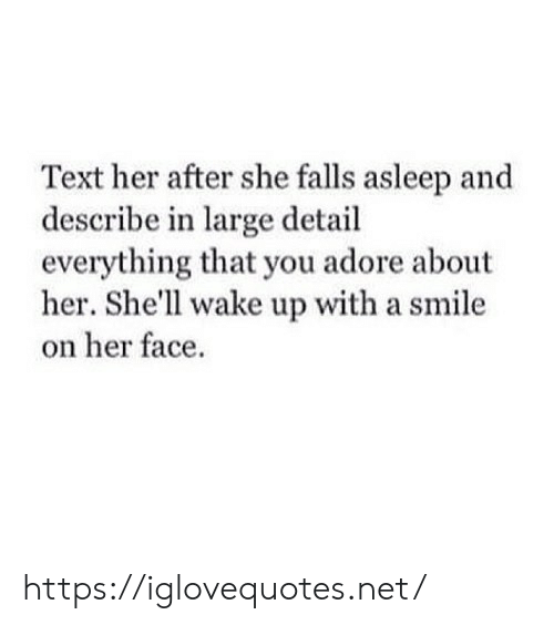 Smile, Text, and Shell: Text her after she falls asleep and  describe in large detail  everything that you adore about  her. She'll wake up with a smile  on her face https://iglovequotes.net/