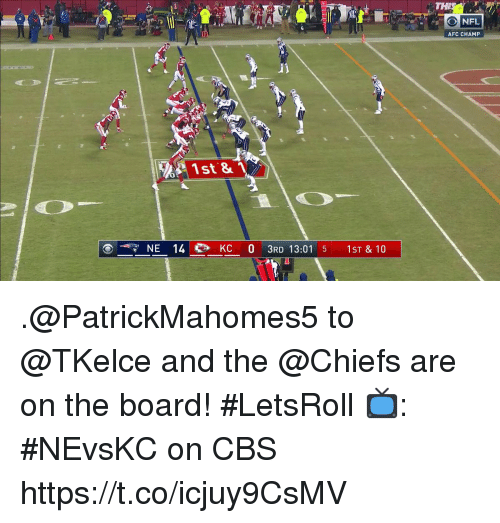 Memes, Cbs, and Chiefs: TH  10  AFC CHAMP  RA, 1st &  NE 14KC 0 3RD 13:01 5 1ST & 10 .@PatrickMahomes5 to @TKelce and the @Chiefs are on the board! #LetsRoll  📺: #NEvsKC on CBS https://t.co/icjuy9CsMV
