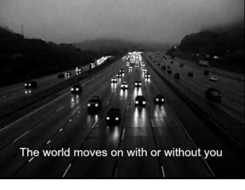 with or without you: Th  e world moves on with or without you
