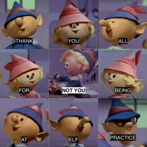 Elf, Thank You, and All: THANK  YOU  ALL  NOT YOU  FOR  BEING  PRACTICE  AT  ELF
