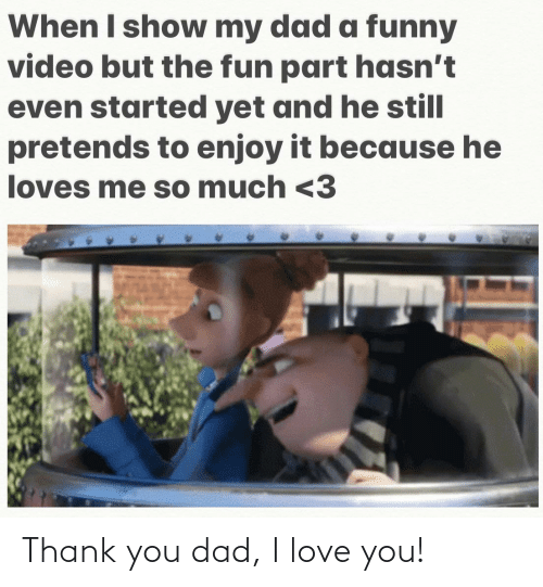 I Love You: Thank you dad, I love you!
