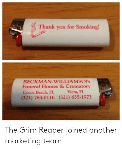 grim reaper: Thank you for Smoking  BECKMAN-WILLIAMSON  Funeral Homes & Crematory  Cocoa Beach, FL  (321) 784-0116 (321) 635-1973  Viera, FL The Grim Reaper joined another marketing team