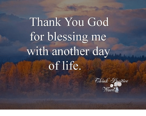 Thank You God For Blessing Me With Another Day Of Life God Meme On