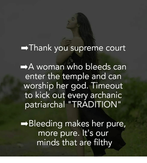 """God, Memes, and Supreme: -Thank you supreme court  A woman who bleeds can  enter the temple and can  worship her god. Timeout  to kick out every archanic  patriarchal """"TRADITION""""  -Bleeding makes her pure,  more pure. It's our  minds that are filthy"""