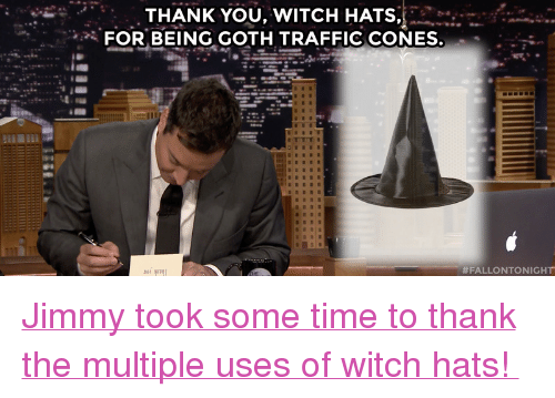 "Target, Traffic, and youtube.com: THANK YOU, WITCH HATS,  FOR BEING GOTH TRAFFIC CONES.  <p><a href=""https://www.youtube.com/watch?v=tyS1phbf1RY&amp;list=UU8-Th83bH_thdKZDJCrn88g"" target=""_blank"">Jimmy took some time to thank the multiple uses of witch hats! </a></p>"