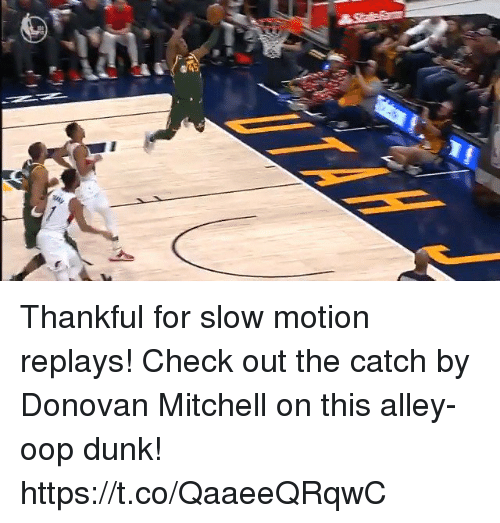 oop: Thankful for slow motion replays! Check out the catch by Donovan Mitchell on this alley-oop dunk! https://t.co/QaaeeQRqwC