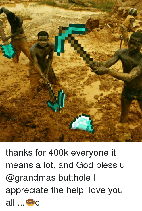 God, Love, and Memes: thanks for 400k everyone it means a lot, and God bless u @grandmas.butthole I appreciate the help. love you all....🍩c