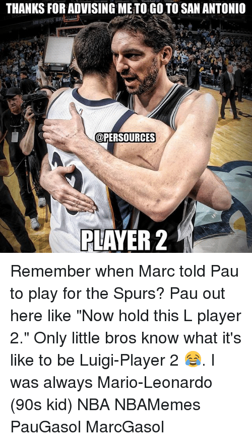 "Memes, Nba, and Mario: THANKS FOR ADVISING METO GO TO SAN ANTONIO  @PERSOURCES  PLAYER 2 Remember when Marc told Pau to play for the Spurs? Pau out here like ""Now hold this L player 2."" Only little bros know what it's like to be Luigi-Player 2 😂. I was always Mario-Leonardo (90s kid) NBA NBAMemes PauGasol MarcGasol"