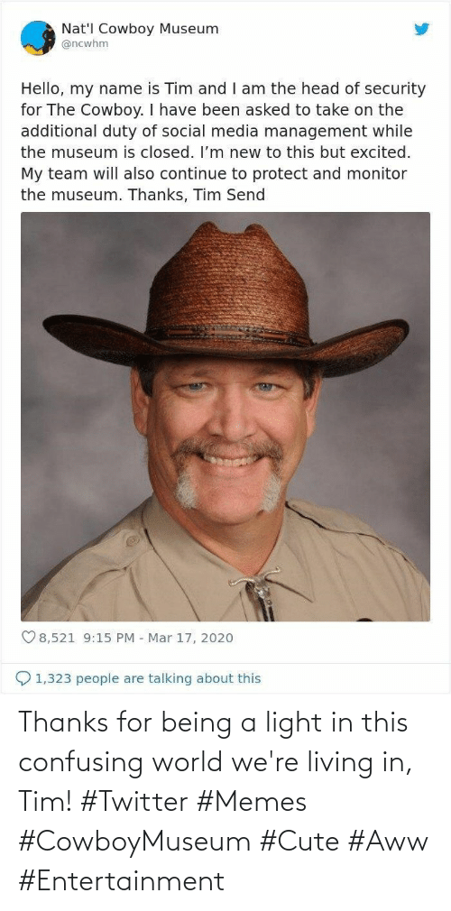 Twitter Memes: Thanks for being a light in this confusing world we're living in, Tim! #Twitter #Memes #CowboyMuseum #Cute #Aww #Entertainment