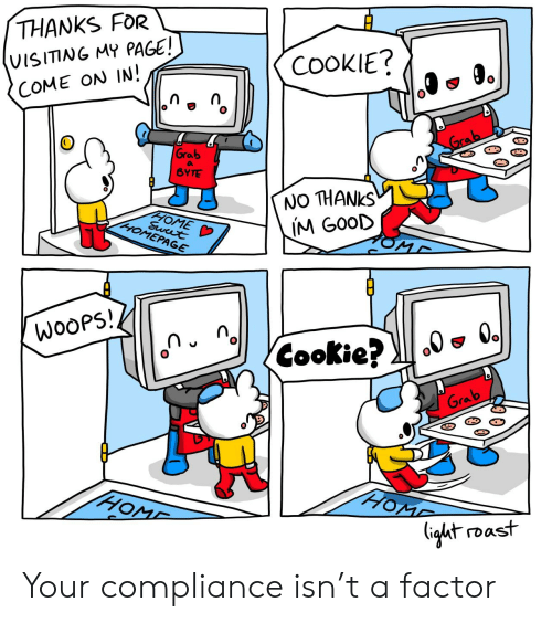 ight: THANKS FOR  COOKIE?  VISITING MY PAGE!  COME ON IN!  Grab  Grab  a  BYTE  NO THANKS  IM GOOD  HOME D  Swut  HOMEPAGE  MD  WooPS!  Cookie?  Grab  HOME  HOME  (ight roast Your compliance isn't a factor