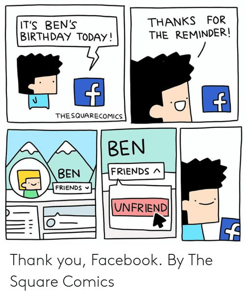birthday today: THANKS FOR  THE REMINDER!  IT'S BEN's  BIRTHDAY TODAY!  THE SQUARECOMICS  BEN  BEN YIFRIENDs n  FRIENDS  UNFRIEND Thank you, Facebook.  By The Square Comics