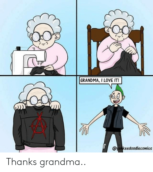 Grandma: Thanks grandma..
