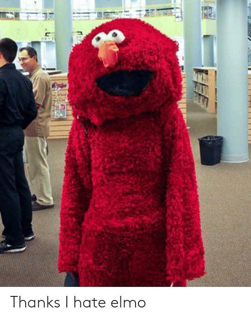 Elmo, Hate, and Thanks: Thanks I hate elmo