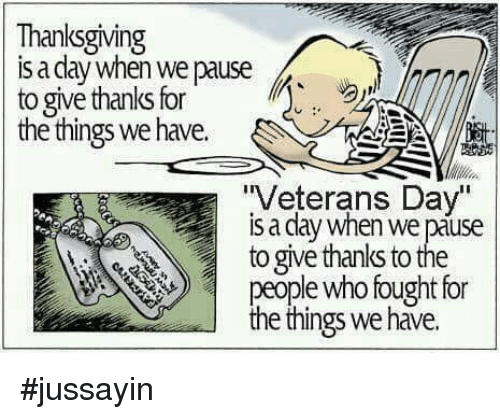 """Jussayin: Thanksgiving  IS a day wnen we pause  to give thanks fot pasehoal  the things we have.  """"Veterans Day""""  is a day when we páuse  to give thanks to the  people who fought for  the things we have. #jussayin"""