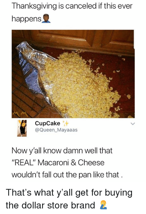 """Dollar Store: Thanksgiving is canceled if this ever  happens  9  CupCake  @Queen_Mayaaas  汁  Now y'all know damn well that  """"REAL"""" Macaroni & Cheese  wouldn't fall out the pan like that That's what y'all get for buying the dollar store brand 🤦♂️"""