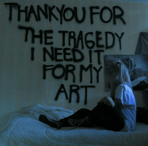 Art, For, and I Need It: THANKYOU FOR  THE TRAGEDY  I NEED IT  FORMY  ART