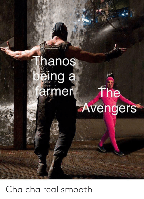 Avengers: Thanos  being a  armer  The  Avengers Cha cha real smooth
