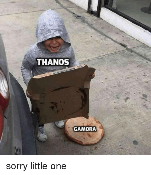 Dank, Sorry, and Thanos: THANOS  GAMORA sorry little one