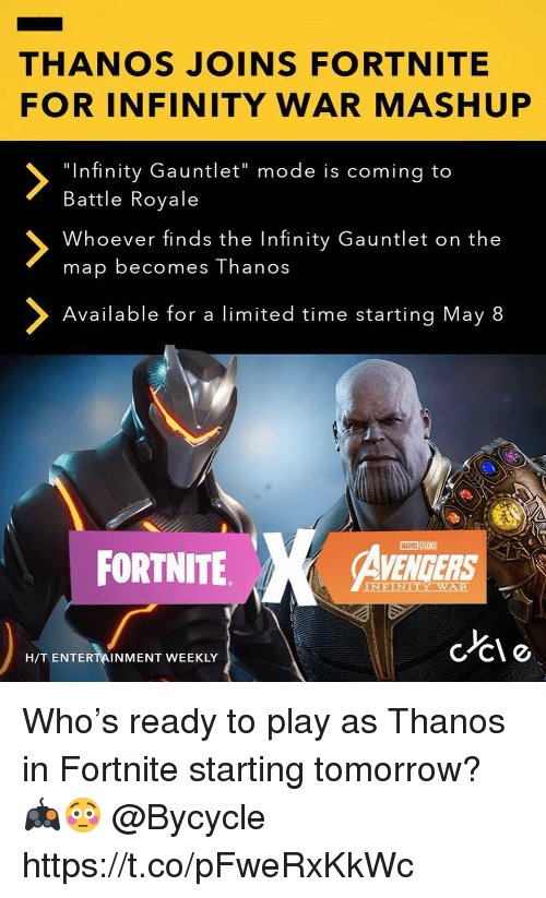 "Infinity, Limited, and Time: THANOS JOINS FORTNITE  FOR INFINITY WAR MASHUP  ""Infinity Gauntlet"" mode is coming to  Battle Royale  Whoever finds the Infinity Gauntlet on the  map becomes Thanos  Available for a limited time starting May 8  FORTNITE  VENGERS  c lo  H/T ENTERTAINMENT WEEKLY Who's ready to play as Thanos in Fortnite starting tomorrow? 🎮😳 @Bycycle https://t.co/pFweRxKkWc"