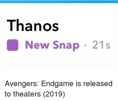 Avengers, Thanos, and Snap: Thanos  New Snap 21s Avengers: Endgame is released to theaters (2019)