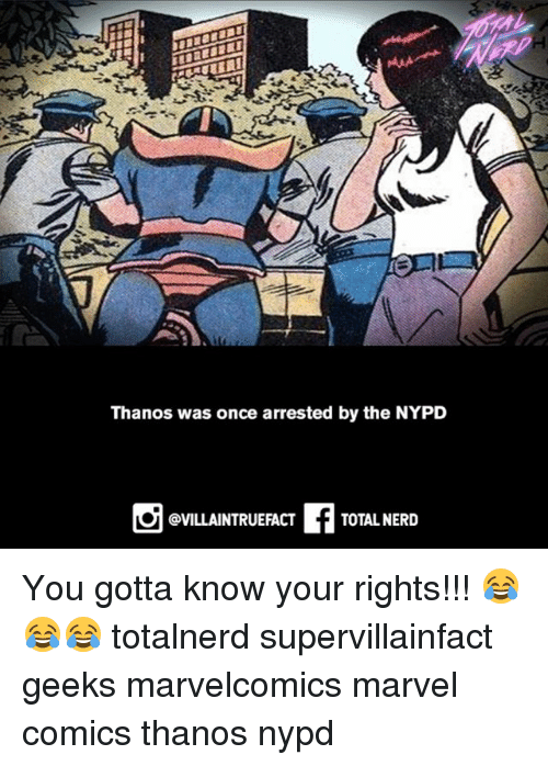 Marvel Comics: Thanos was once arrested by the NYPD  f TOTAL NERD  @VILLAINTRUEFACT You gotta know your rights!!! 😂😂😂 totalnerd supervillainfact geeks marvelcomics marvel comics thanos nypd