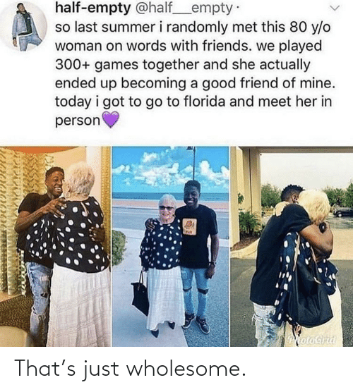 Wholesome, Just, and That: That's just wholesome.