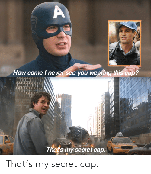 secret: That's my secret cap.