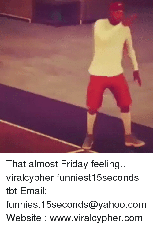 Funny, Yahoo, and yahoo.com: That almost Friday feeling.. viralcypher funniest15seconds tbt Email: funniest15seconds@yahoo.com Website : www.viralcypher.com