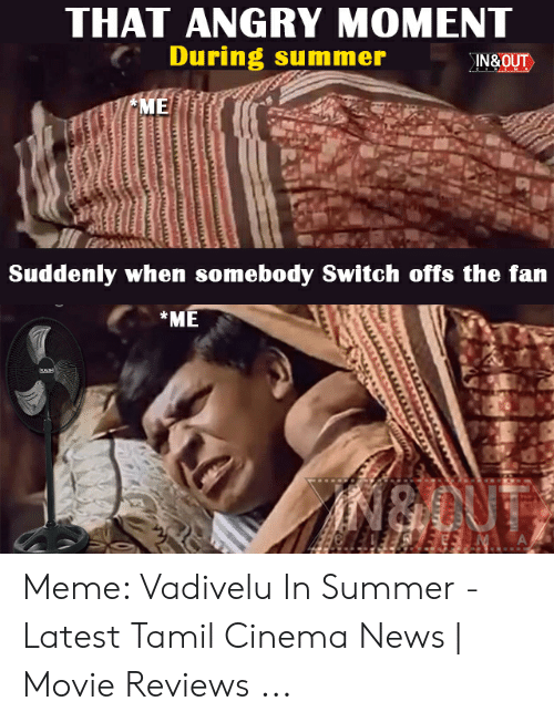 Summer Memes 2018: THAT ANGRY MOMENT  During summer  IN&OUT  ME  Suddenly when somebody Switch offs the fan  *ME  OUT  EM A Meme: Vadivelu In Summer - Latest Tamil Cinema News | Movie Reviews ...