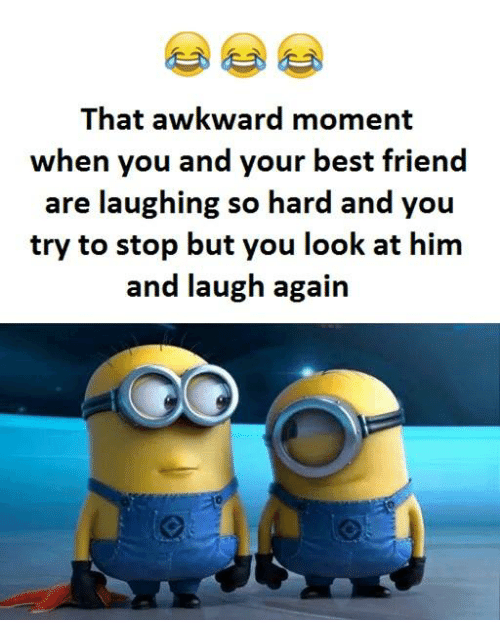 Look At Him And Laugh: That awkward moment  when you and your best friend  are laughing so hard and you  try to stop but you look at him  and laugh again