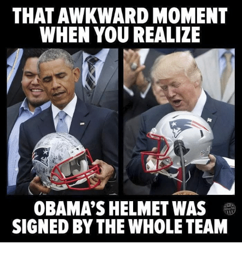 Obamas: THAT AWKWARD MOMENT  WHEN YOU REALIZE  OBAMA'S HELMET WAS  SIGNED BY THE WHOLE TEAM