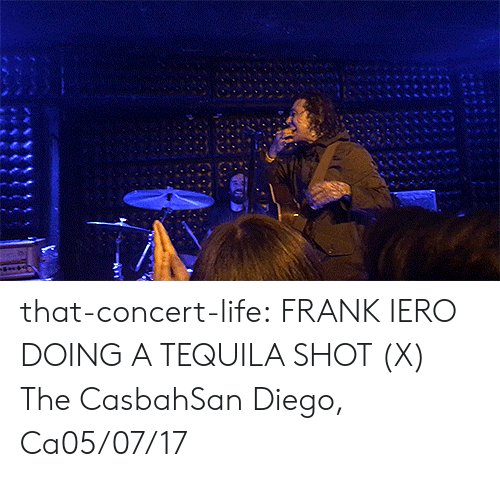 San Diego: that-concert-life:  FRANK IERO DOING A TEQUILA SHOT (X)   The CasbahSan Diego, Ca05/07/17