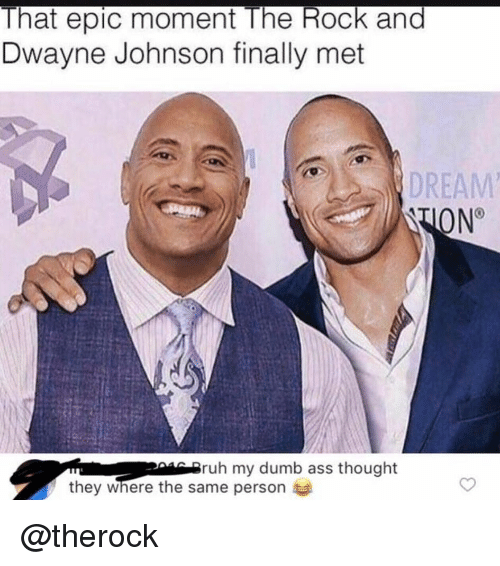 Ass, Dumb, and Dwayne Johnson: That epic moment The Rock and  Dwayne Johnson finally met  DREAM  N°  ruh my dumb ass thought  they where the same person @therock