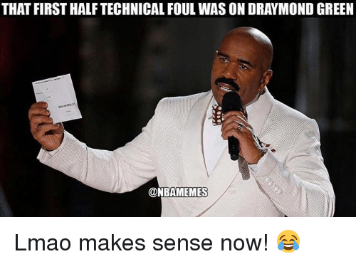 Basketball, Draymond Green, and Lmao: THAT FIRST HALFTECHNICALFOUL WAS ON DRAYMOND GREEN  @NBAMEMES Lmao makes sense now! 😂