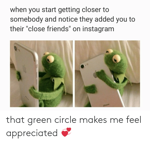 Me: that green circle makes me feel appreciated 💞