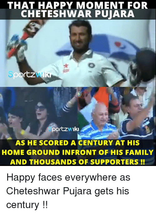 happy faces: THAT HAPPY MOMENT FOR  CHETESHWAR PUJARA  rtz  portzw Iki  AS HE SCORED A CENTURY AT HIS  HOME GROUND IN FRONT OF HIS FAMILY  AND THOUSANDS OF SUPPORTERS Happy faces everywhere as Cheteshwar Pujara gets his century !!