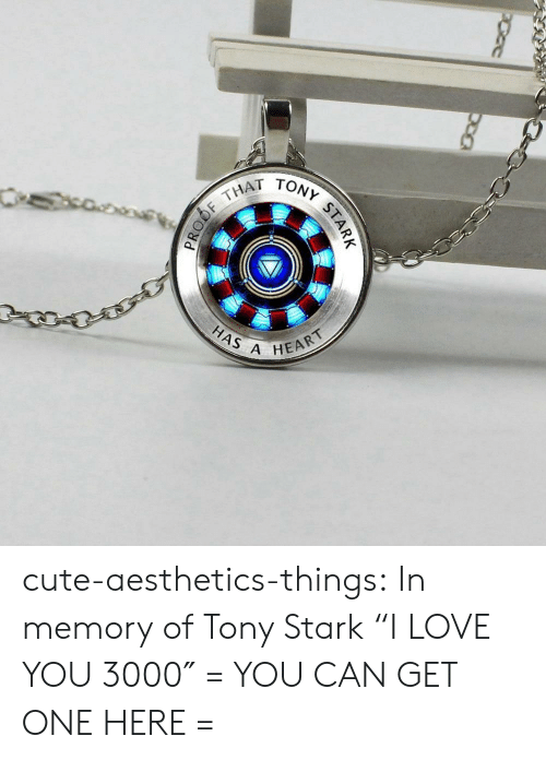"Cute, Love, and Tumblr: THAT  HAS A  HEART cute-aesthetics-things: In memory of Tony Stark ""I LOVE YOU 3000″ = YOU CAN GET ONE HERE ="