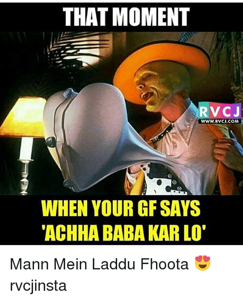 Memes, Baba, and 🤖: THAT MOMENT  RVC J  WWW.RVCJ.COM  WHEN YOUR GF SAYS  TACHHA BABA KARLOT Mann Mein Laddu Fhoota 😍 rvcjinsta