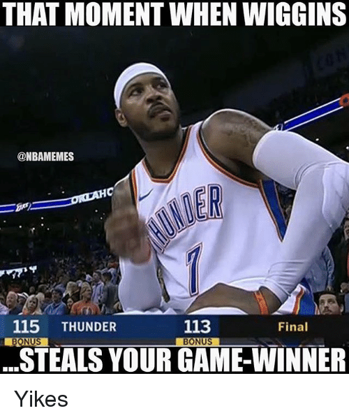 wiggins: THAT MOMENT WHEN WIGGINS  @NBAMEMES  ER  Final  115 THUNDER  BONUS  113  STEALS YOUR GAME-WINNER Yikes