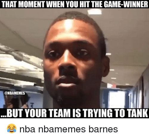 Game Winner: THAT MOMENT WHEN YOU HIT THE GAME-WINNER  @NBAMEMES  ...BUT YOUR TEAM IS TRYING TO TANK 😂 nba nbamemes barnes
