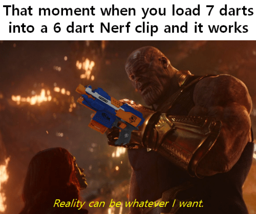 Reality, Nerf, and Can: That moment when you load 7 darts  into a 6 dart Nerf clip and it works  Reality can be whatever I want