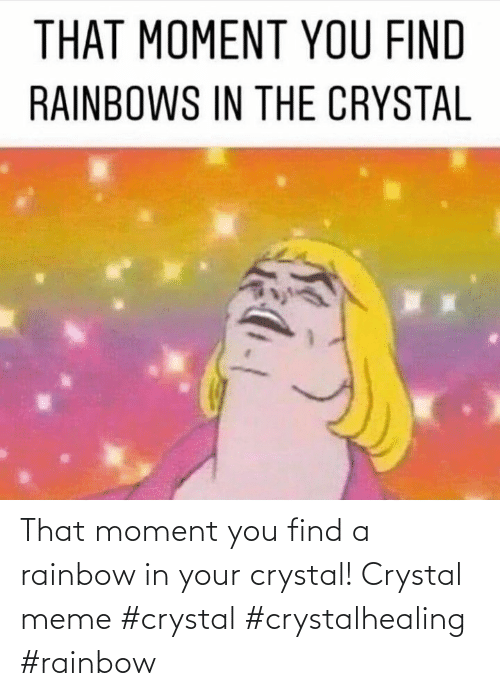Rainbow: That moment you find a rainbow in your crystal! Crystal meme #crystal #crystalhealing #rainbow